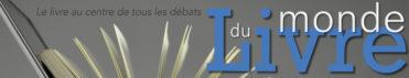 Le Monde du Livre : Le livre au Centre de tous les débats !